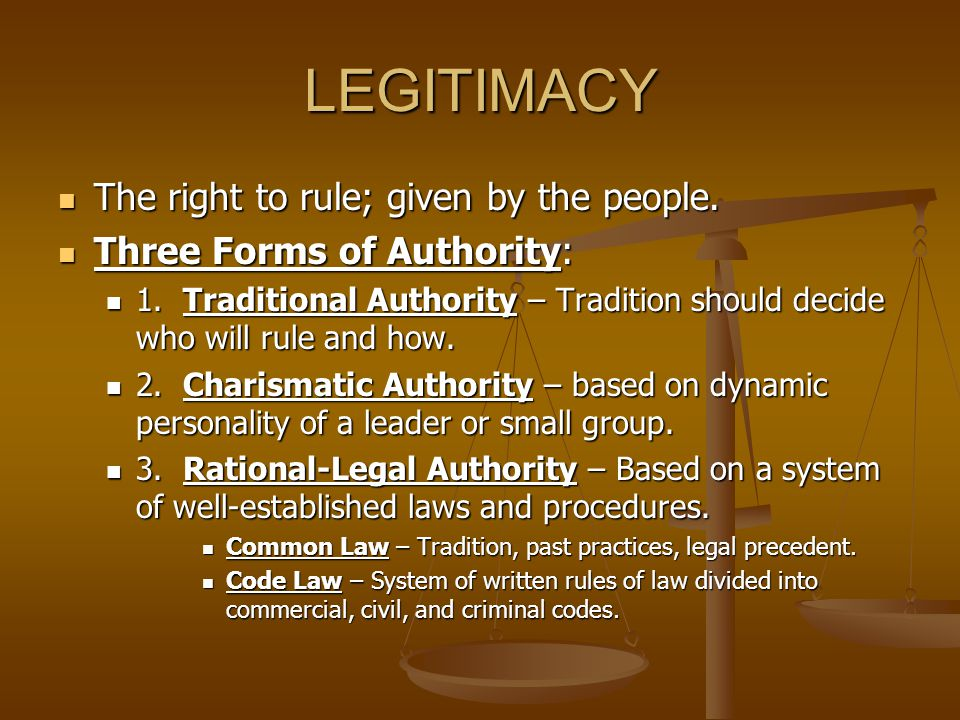 LEGITIMACY The right to rule; given by the people.