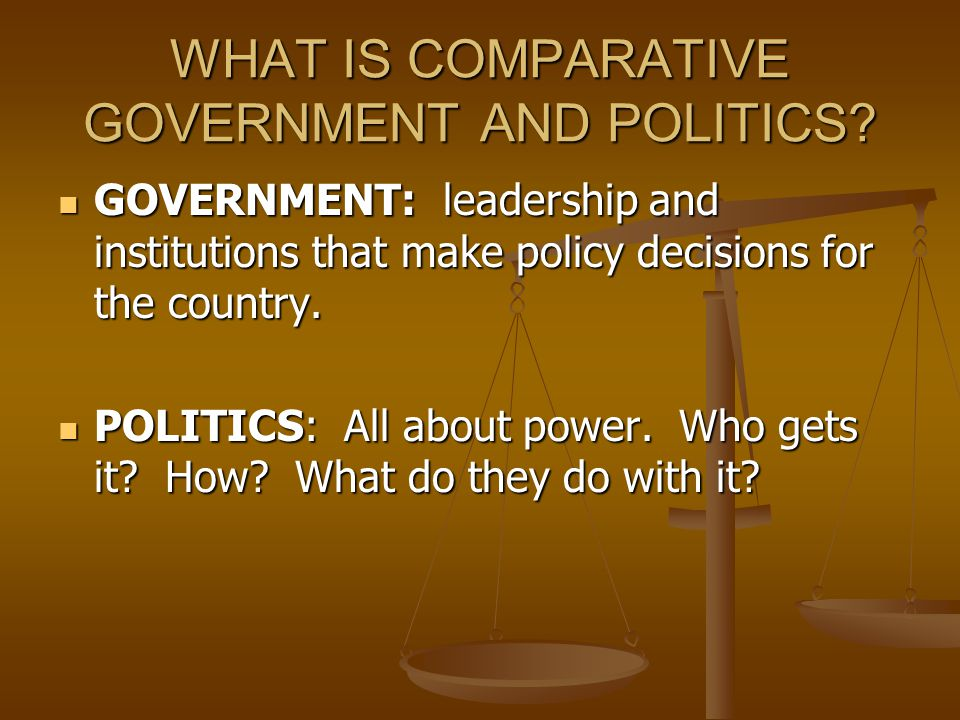 WHAT IS COMPARATIVE GOVERNMENT AND POLITICS