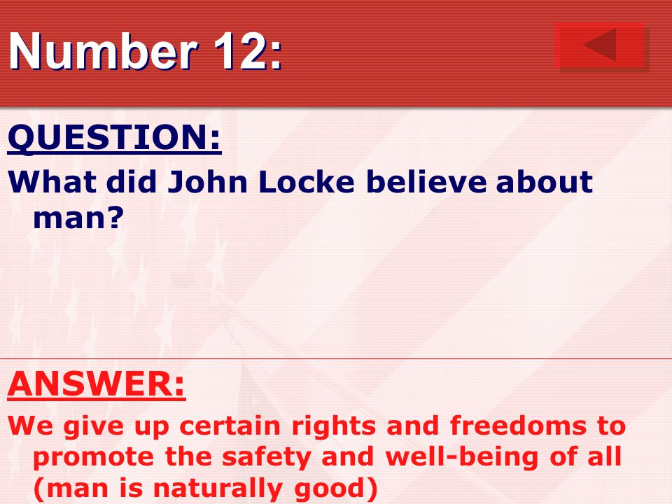 Number 12: QUESTION: ANSWER: What did John Locke believe about man