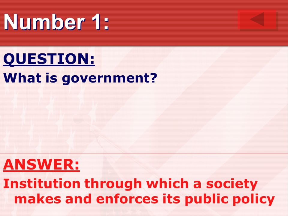Number 1: QUESTION: ANSWER: What is government