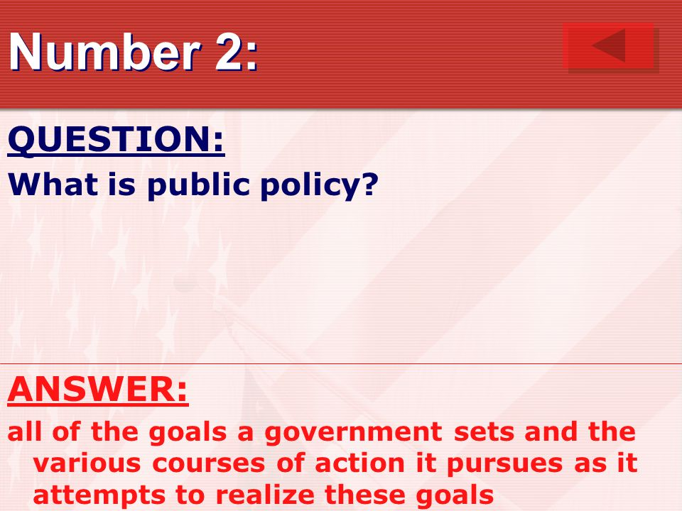 Number 2: QUESTION: ANSWER: What is public policy