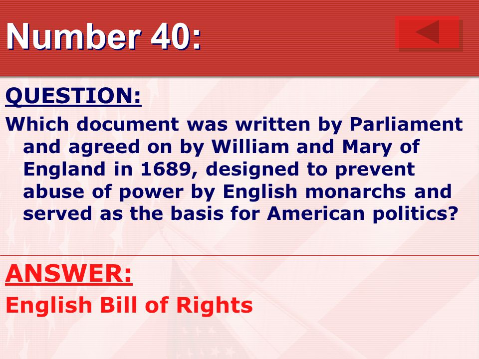 Number 40: ANSWER: QUESTION: English Bill of Rights