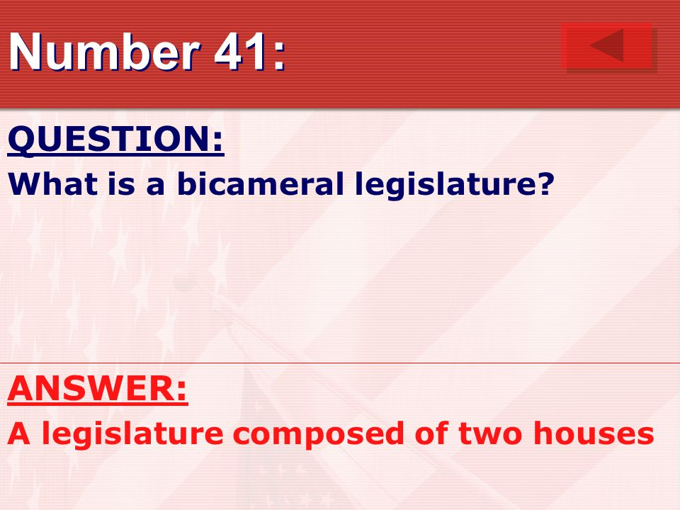 Number 41: QUESTION: ANSWER: What is a bicameral legislature
