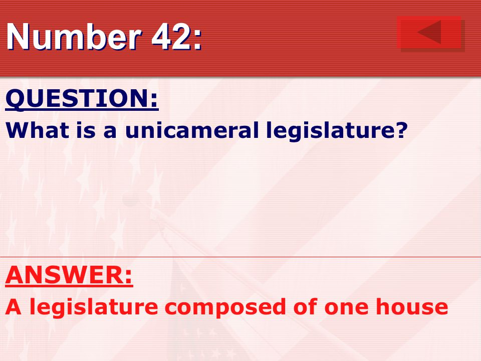 Number 42: QUESTION: ANSWER: What is a unicameral legislature
