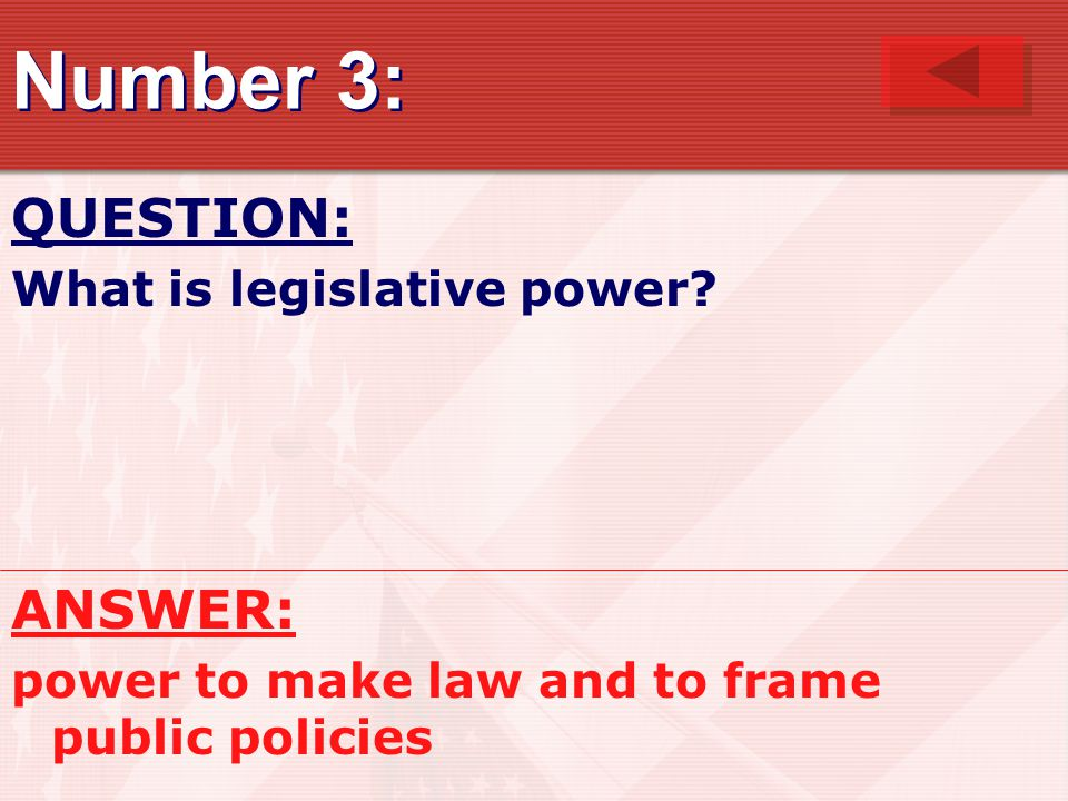 Number 3: QUESTION: ANSWER: What is legislative power