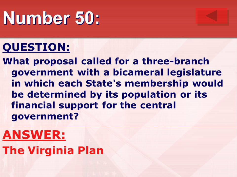 Number 50: ANSWER: QUESTION: The Virginia Plan