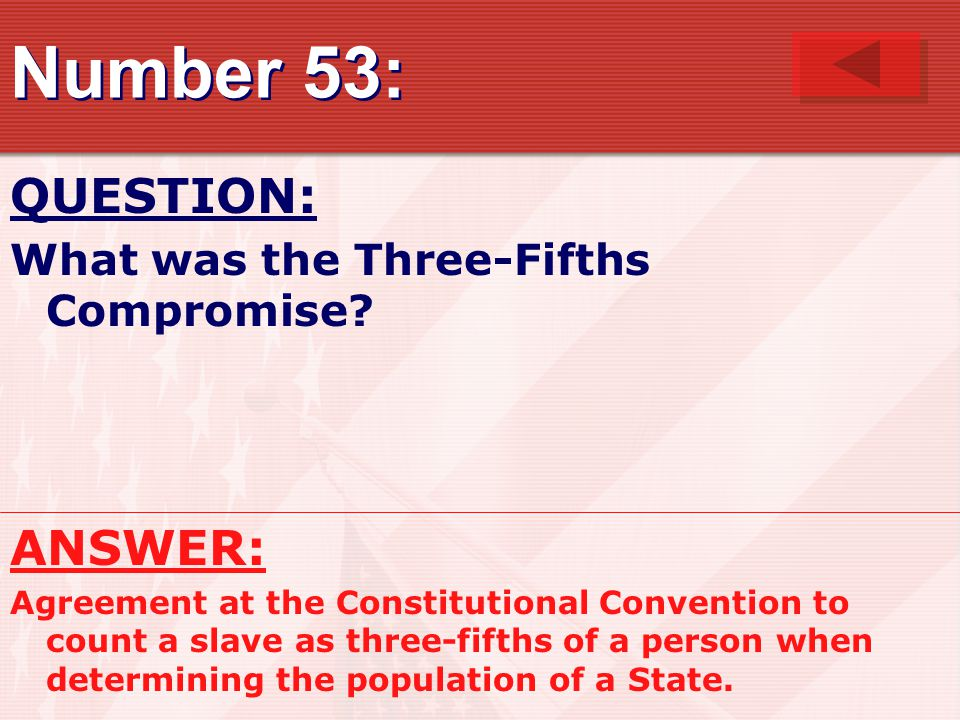 Number 53: QUESTION: ANSWER: What was the Three-Fifths Compromise