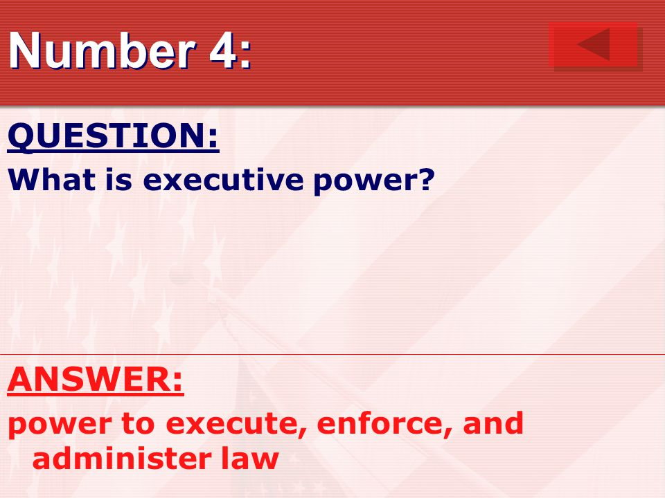 Number 4: QUESTION: ANSWER: What is executive power