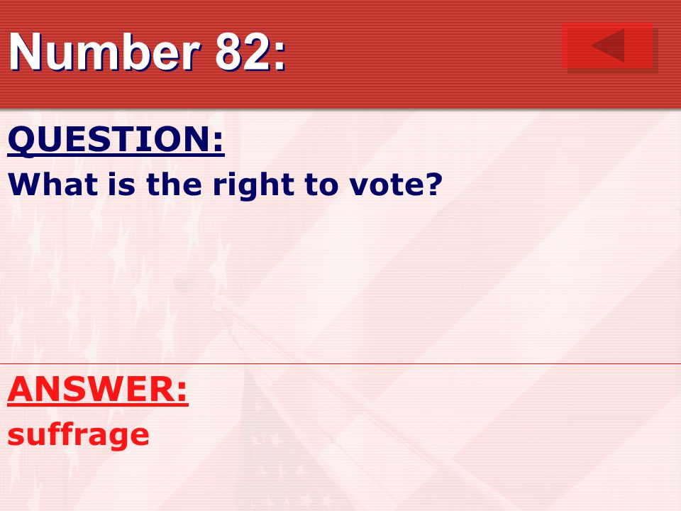 Number 82: QUESTION: What is the right to vote ANSWER: suffrage