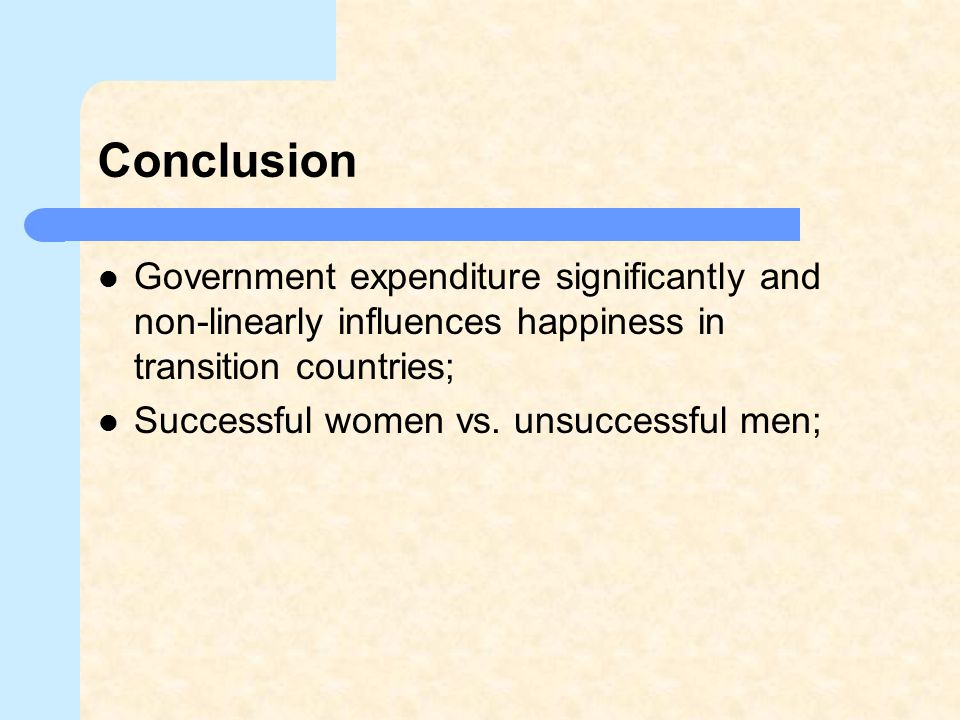 Conclusion Government expenditure significantly and non-linearly influences happiness in transition countries;