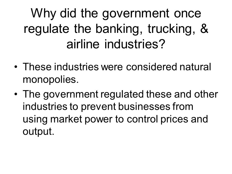 Why did the government once regulate the banking, trucking, & airline industries