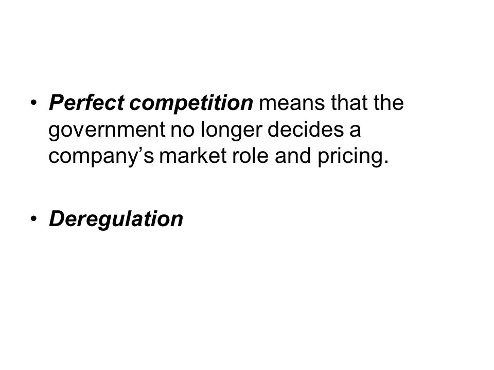 Perfect competition means that the government no longer decides a company's market role and pricing.