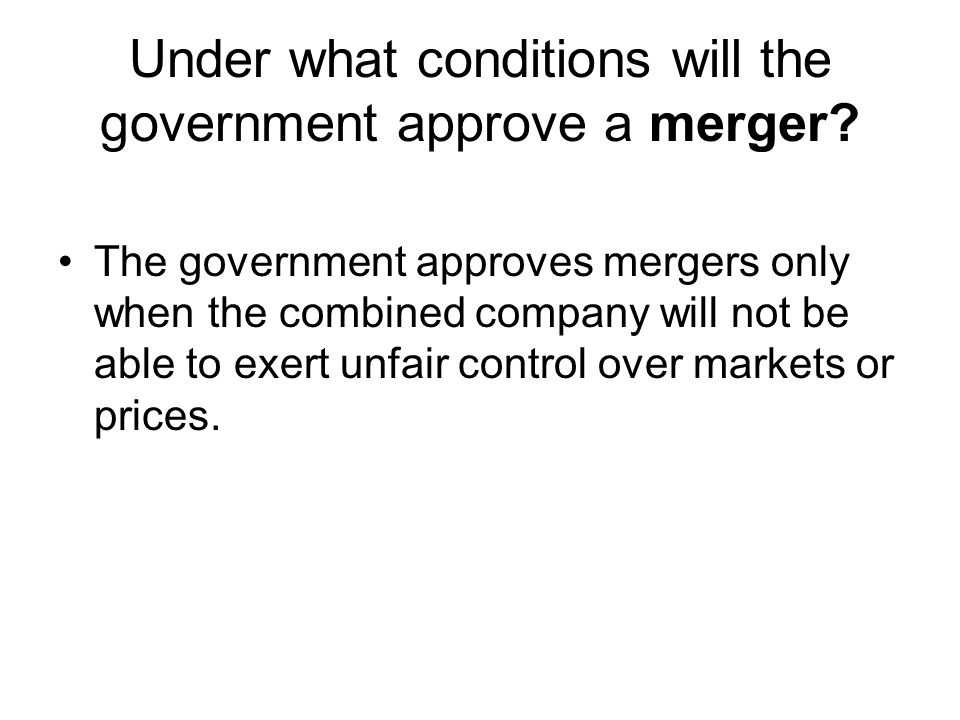 Under what conditions will the government approve a merger