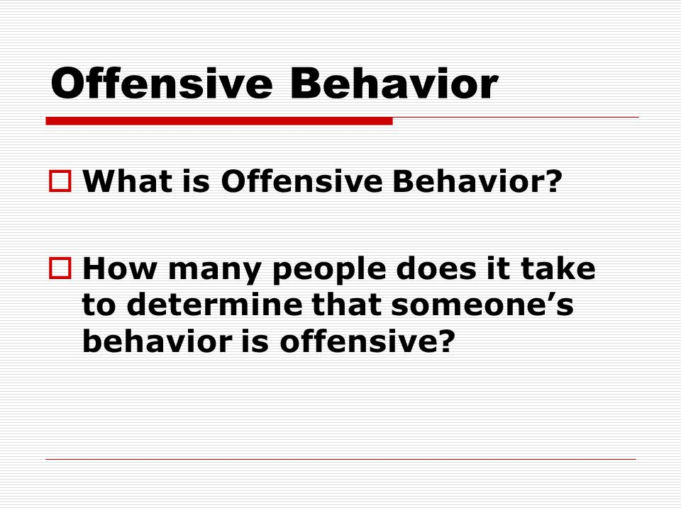 Offensive Behavior What is Offensive Behavior
