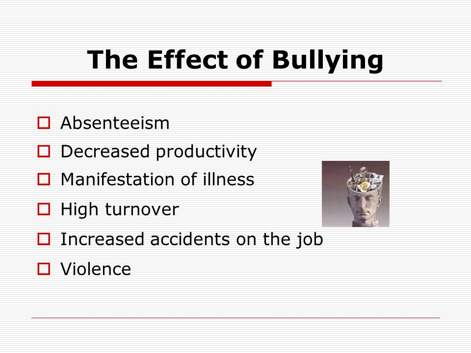 The Effect of Bullying Absenteeism Decreased productivity