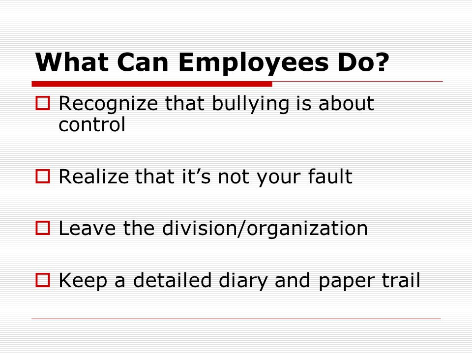 What Can Employees Do Recognize that bullying is about control