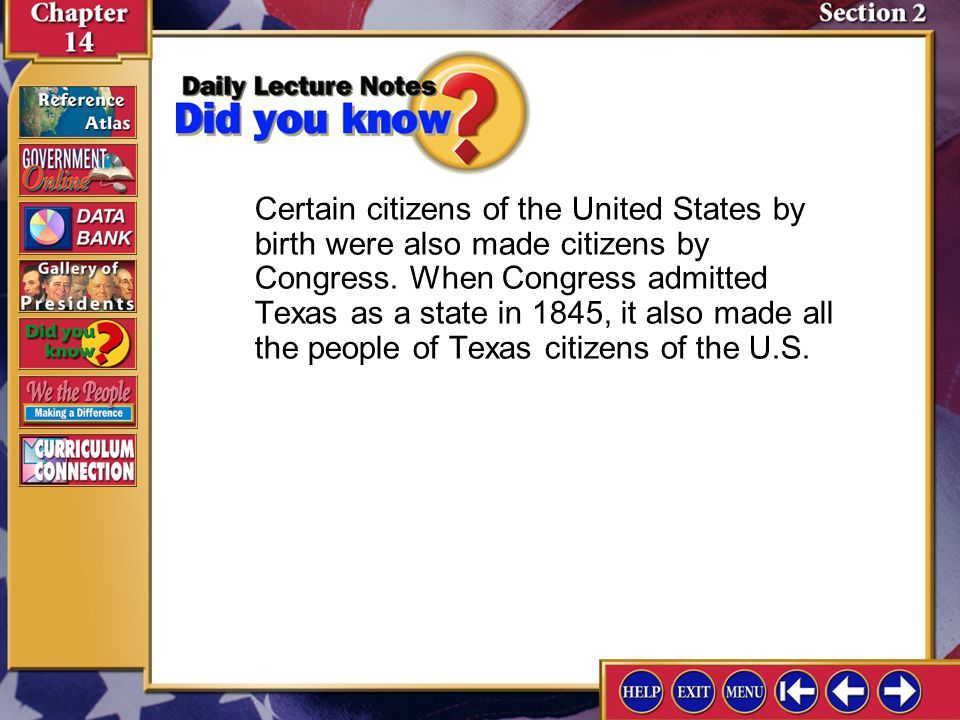 Certain citizens of the United States by birth were also made citizens by Congress. When Congress admitted Texas as a state in 1845, it also made all the people of Texas citizens of the U.S.