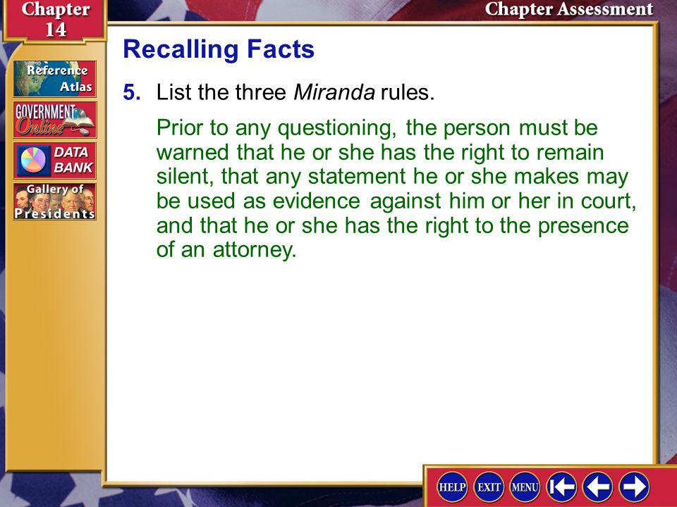 Recalling Facts 5. List the three Miranda rules.