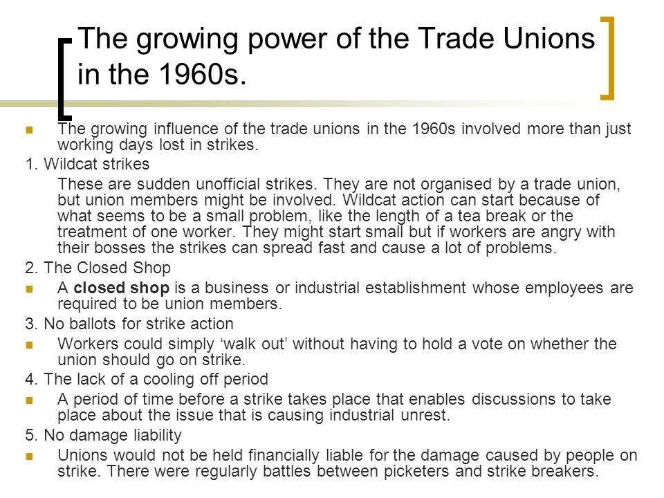 The growing power of the Trade Unions in the 1960s.