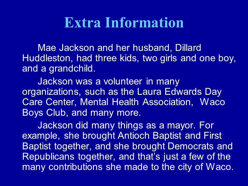 Extra Information Mae Jackson and her husband, Dillard Huddleston, had three kids, two girls and one boy, and a grandchild.