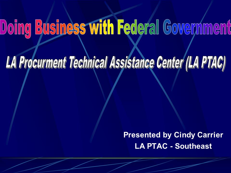 Presented by Cindy Carrier LA PTAC - Southeast