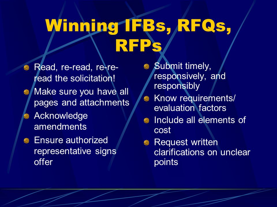 Winning IFBs, RFQs, RFPs Read, re-read, re-re-read the solicitation!