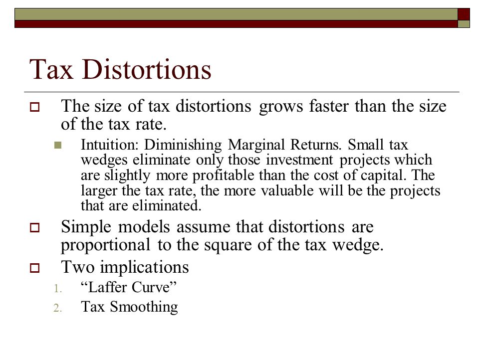 Tax Distortions The size of tax distortions grows faster than the size of the tax rate.