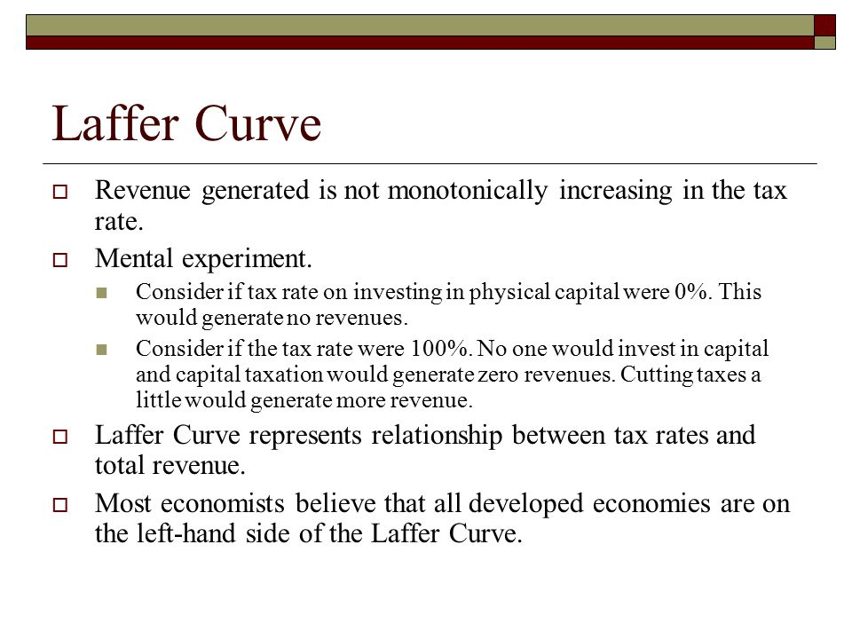 Laffer Curve Revenue generated is not monotonically increasing in the tax rate. Mental experiment.