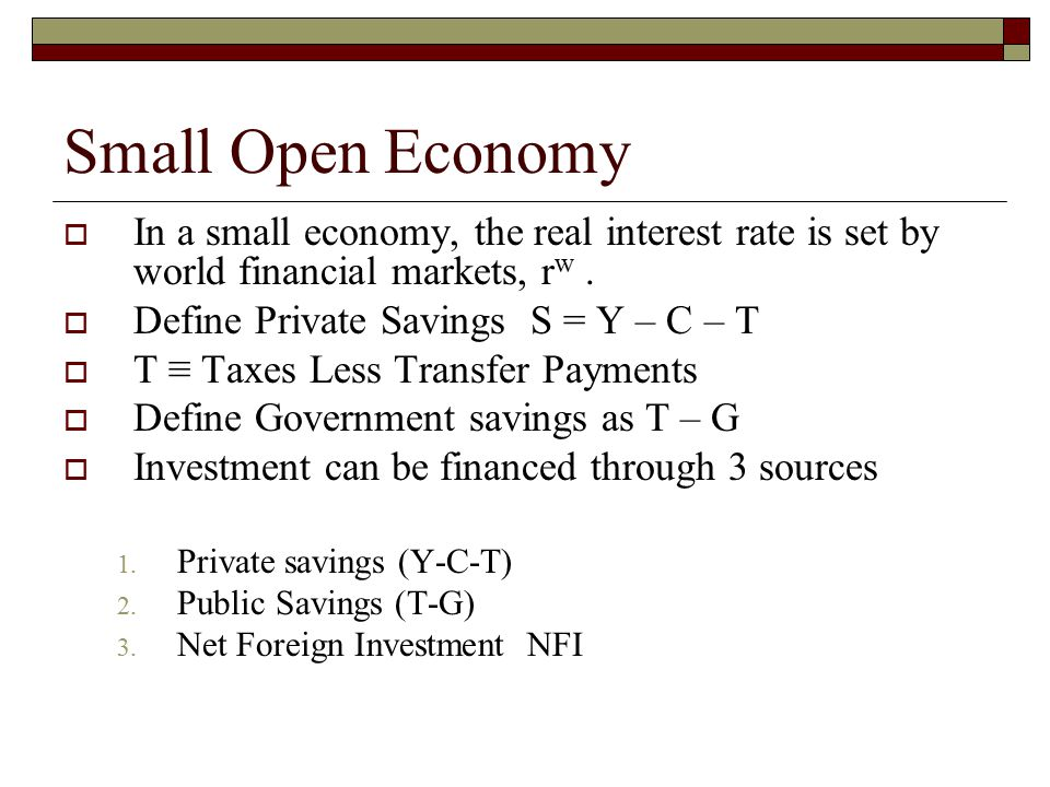 Small Open Economy In a small economy, the real interest rate is set by world financial markets, rw .