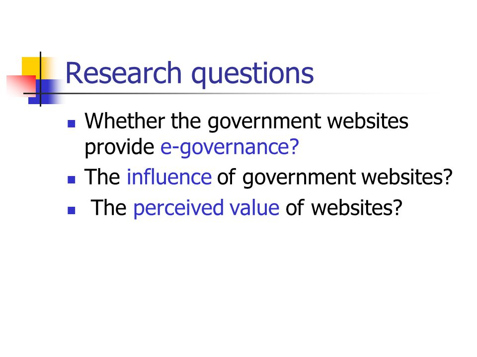 Research questions Whether the government websites provide e-governance The influence of government websites