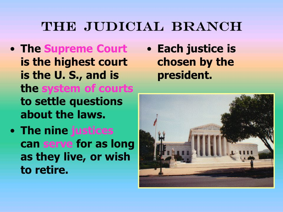 The Judicial branch The Supreme Court is the highest court is the U. S., and is the system of courts to settle questions about the laws.