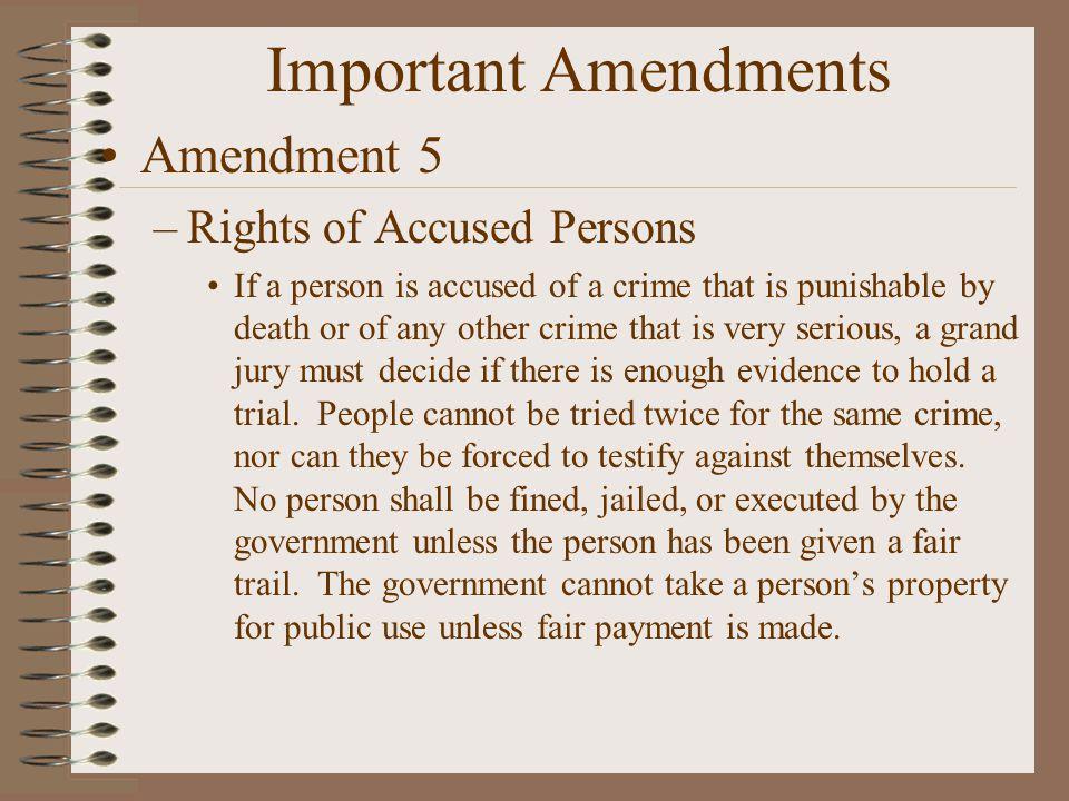 Important Amendments Amendment 5 Rights of Accused Persons
