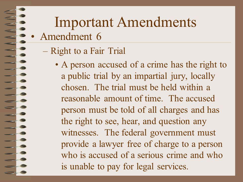 Important Amendments Amendment 6 Right to a Fair Trial