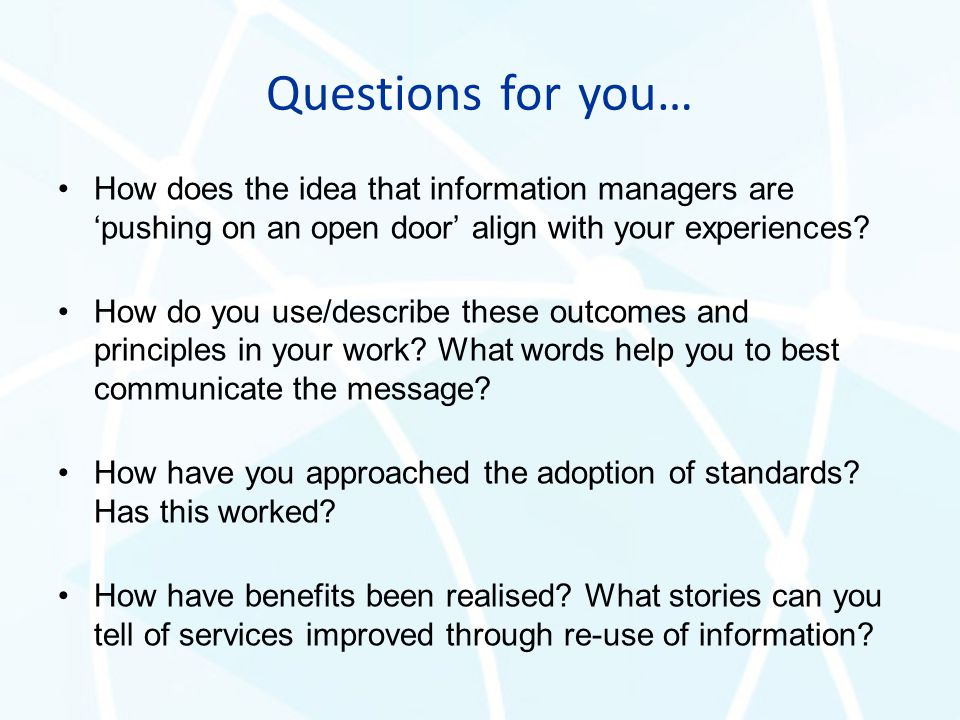 Questions for you… How does the idea that information managers are 'pushing on an open door' align with your experiences