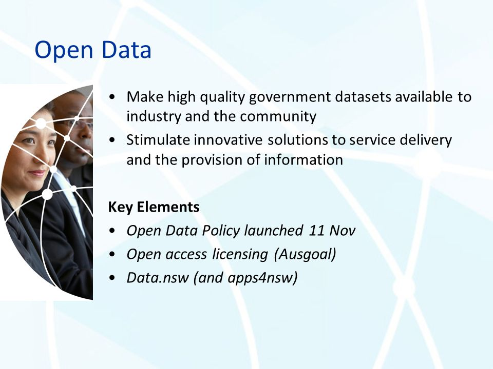Open Data Make high quality government datasets available to industry and the community.