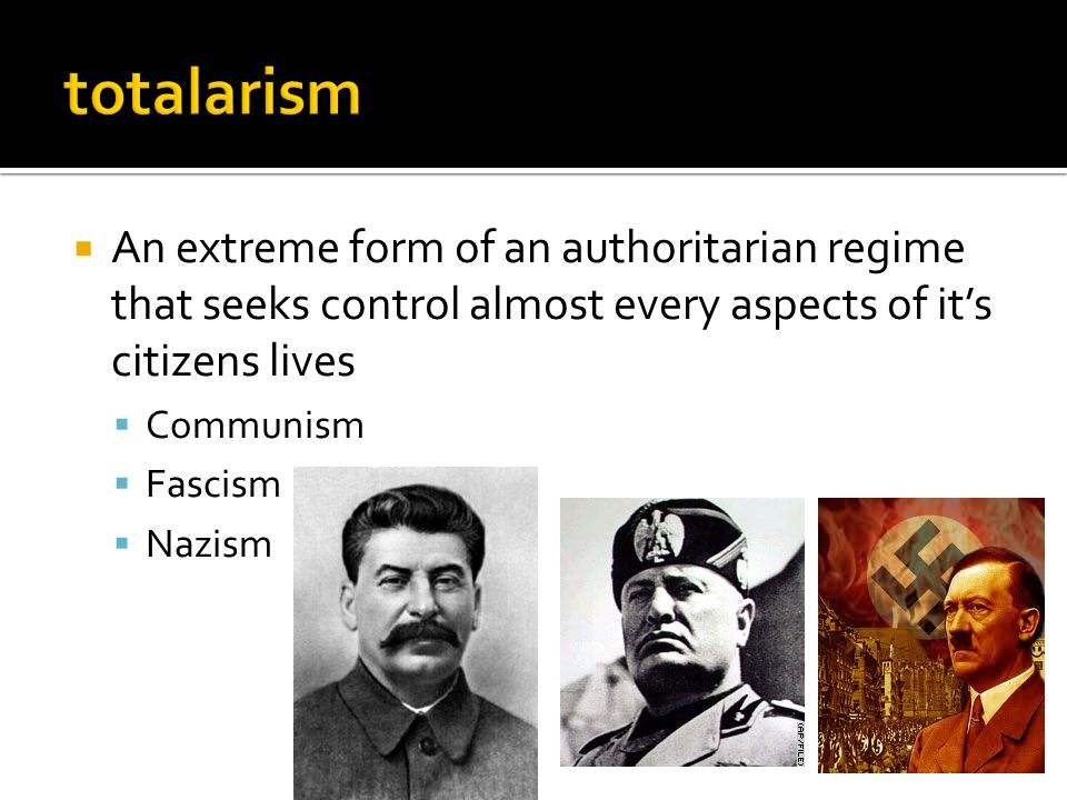 totalarism An extreme form of an authoritarian regime that seeks control almost every aspects of it's citizens lives.