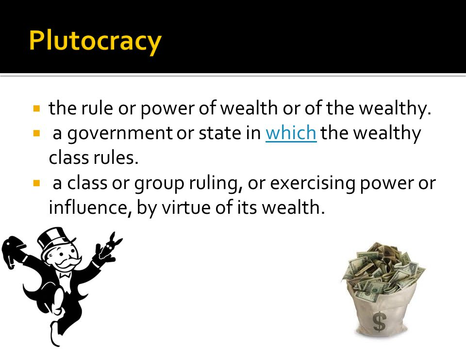 Plutocracy the rule or power of wealth or of the wealthy.