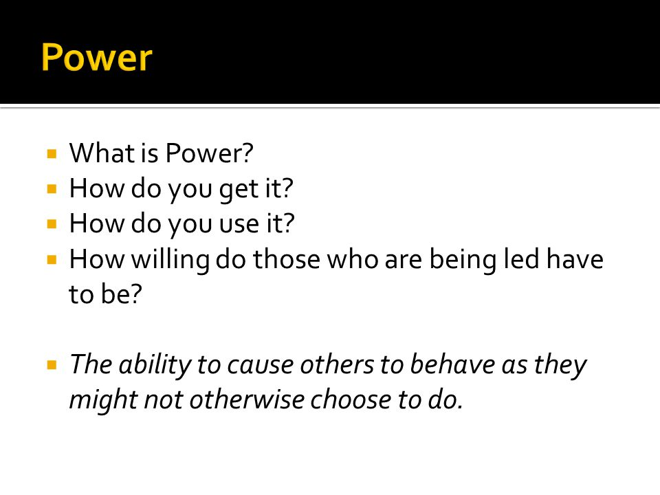 Power What is Power How do you get it How do you use it