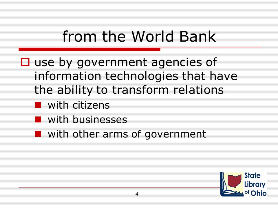 from the World Bank use by government agencies of information technologies that have the ability to transform relations.