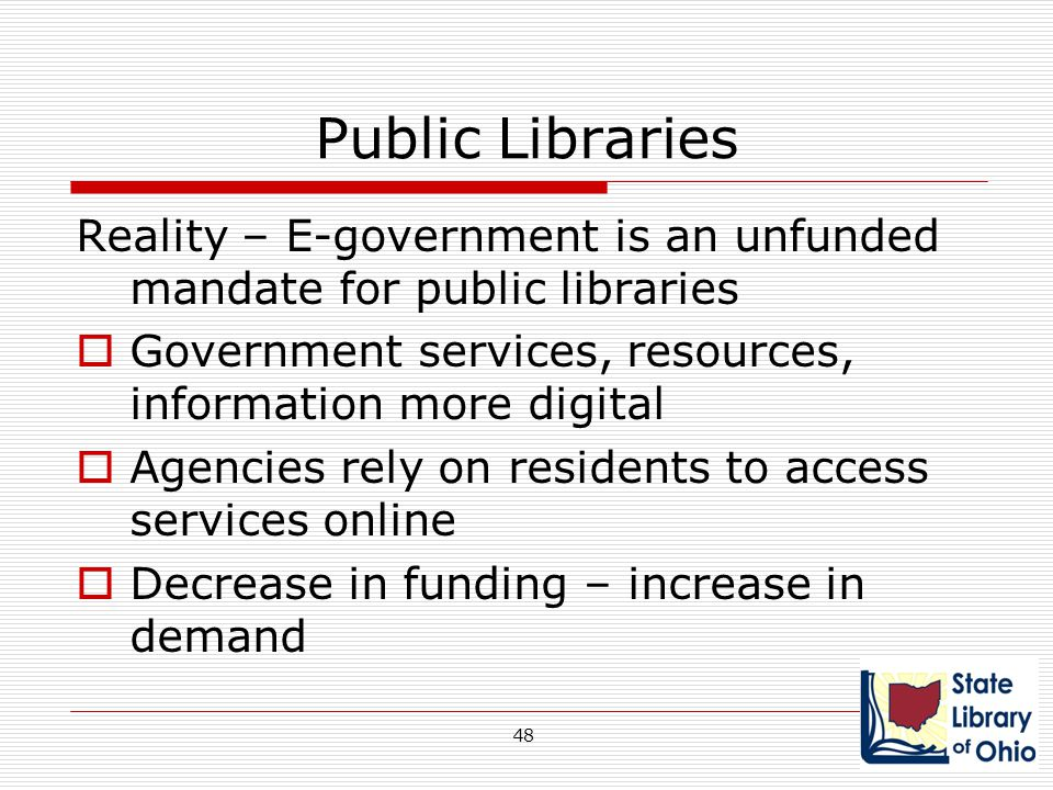 Public Libraries Reality – E-government is an unfunded mandate for public libraries. Government services, resources, information more digital.