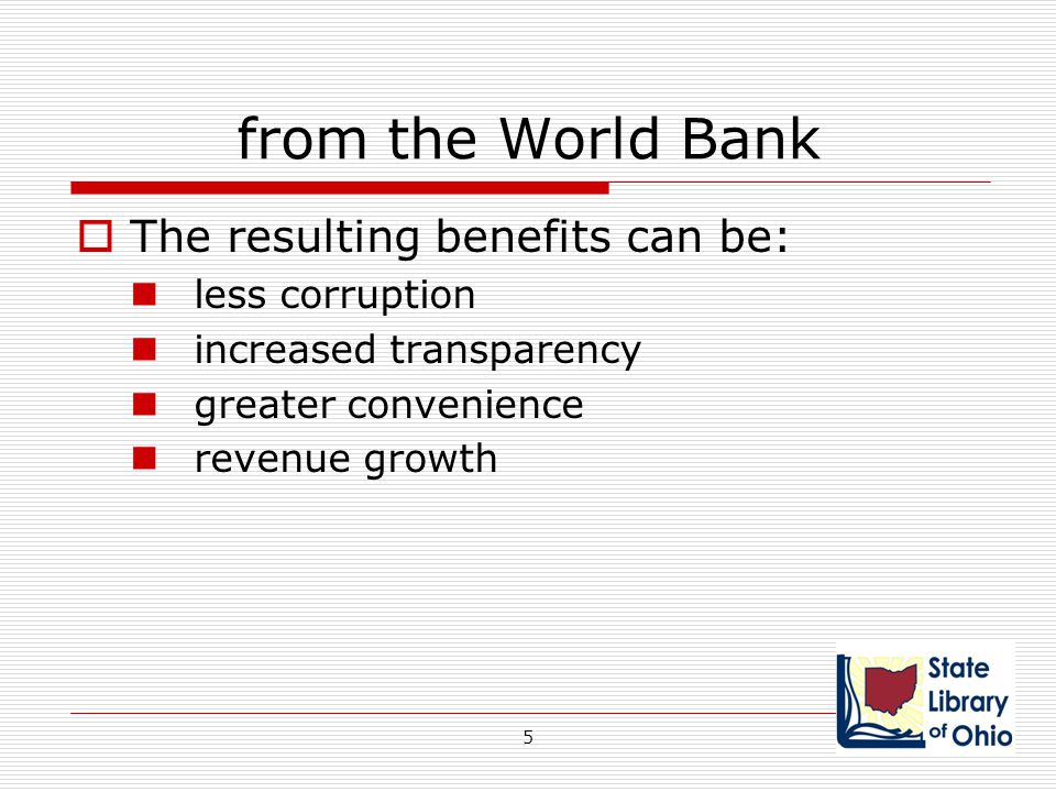 from the World Bank The resulting benefits can be: less corruption