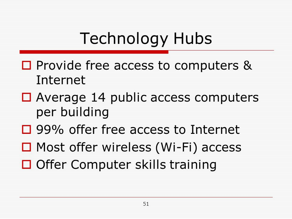 Technology Hubs Provide free access to computers & Internet