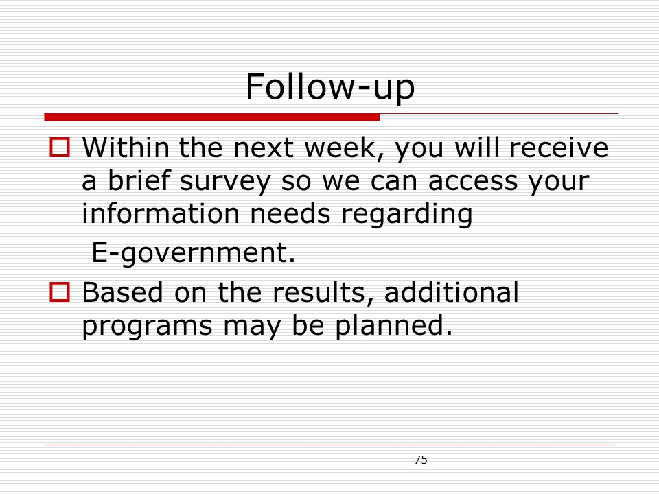 Follow-up Within the next week, you will receive a brief survey so we can access your information needs regarding.
