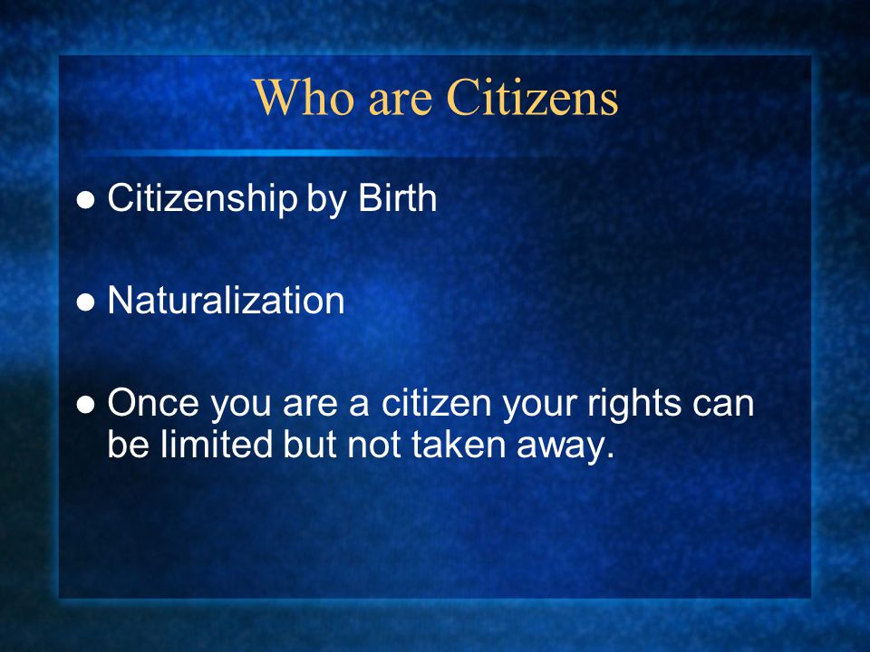 Who are Citizens Citizenship by Birth Naturalization