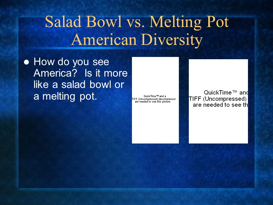Salad Bowl vs. Melting Pot American Diversity