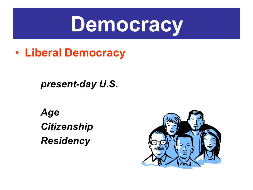 Democracy Liberal Democracy present-day U.S. Age Citizenship Residency