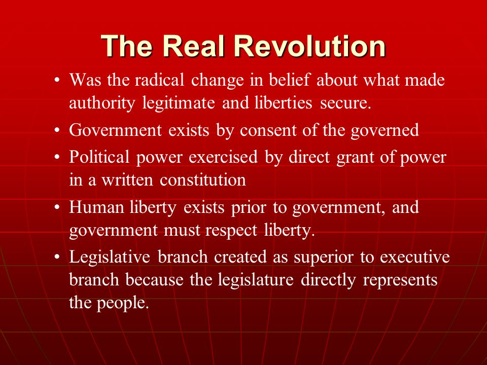 The Real Revolution Was the radical change in belief about what made authority legitimate and liberties secure.