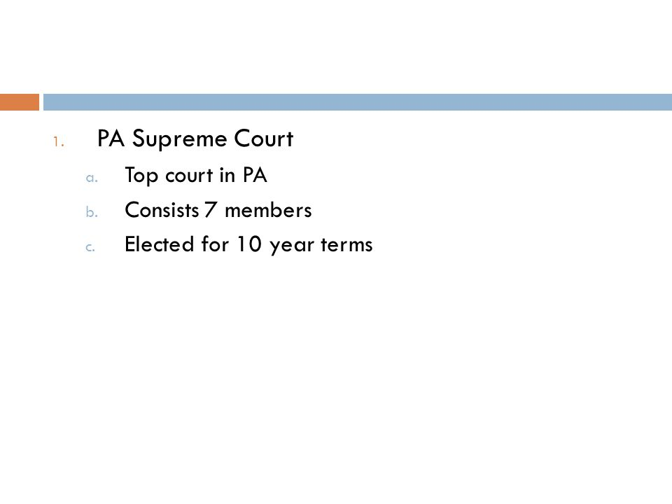 PA Supreme Court Top court in PA Consists 7 members