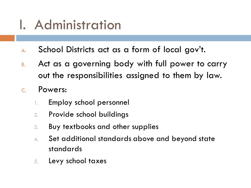 I. Administration School Districts act as a form of local gov't.