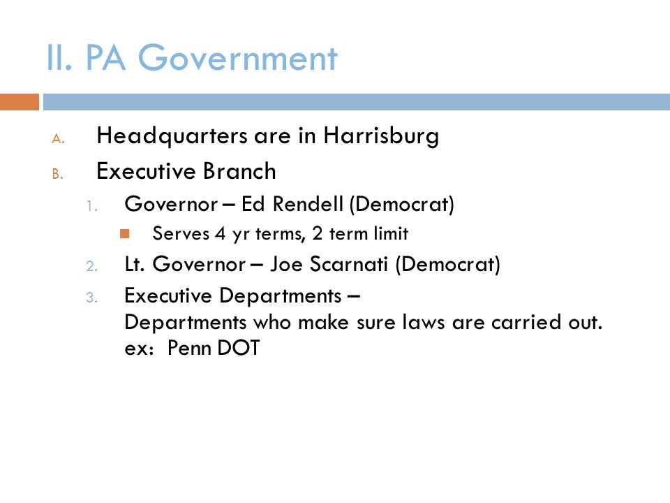 II. PA Government Headquarters are in Harrisburg Executive Branch